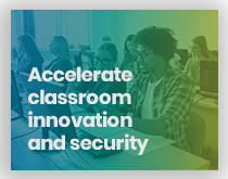 Accelerate Classroom Innovation and Security